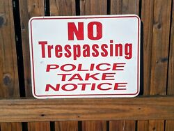 Authentic Vintage Used Police Take Notice Metal No Trespassing Sign 24 X 18