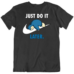 Snorlax Just Do It Later T Shirt Unisex Parody Funny Lazy Tick Swoosh Birthday