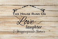 This House Runs On Love Laughter And Inappropriate Humor Vinyl Decal Sticker
