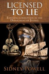 Licensed to Lie: Exposing Corruption in the ..by Sidney Powell PAPERBACK 2018