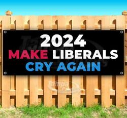 2024 Make Liberals Cry Again Advertising Vinyl Banner Flag Sign Many Sizes