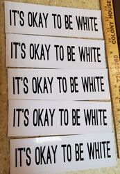 It's Okay To Be White Funny Political Bumper Stickers Lot Of 5