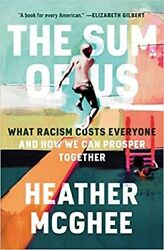 The Sum of Us by Heather McGhee Hardcover – 2021