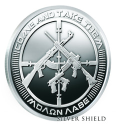 2017 Silver Shield 2 Oz Ag47 Molan Labe Come And Take Them Silver Proof Ssg