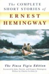 The Complete Short Stories Of Ernest Hemingway The Finca Vigia Edition By Erne
