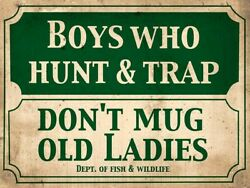 Boys Who Hunt Trap Don't Mug Old Ladies Dept Fish Heavy Duty Usa Made Metal Sign