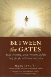 Between the Gates: Lucid DreamingAstral Projectionand the Body of Light B 8d