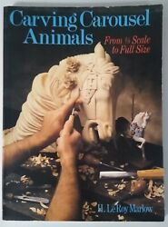 Carving Carousel Animals From 1/8 Scale To Full Size By H. Leroy Marlow