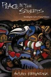 Peace In The Streets Breaking The Cycle Of Gang Violence By Hernandez, Arturo