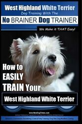 West Highland White Terrier  Dog Training with the No BRAINER Dog TRAINER ~ We