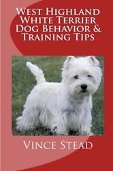 NEW West Highland White Terrier Dog Behavior & Training Tips by Vince Stead