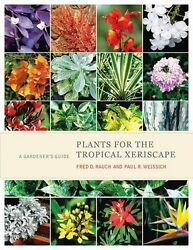 Plants for the Tropical Xeriscape: A Gardener's Guide by Fred D. Rauch