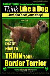 Border Terrier Border Terrier Training AAA AKC: Think Like a Dog ~ But Don't Ea
