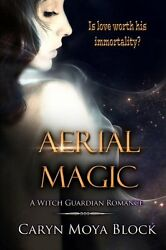 Aerial Magic (The Witch Guardian Romance Series) (Volume 2) by Caryn Moya Block