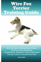 Wire Fox Terrier Training Guide. Wire Fox Terrier Training Book Includes: Wire F