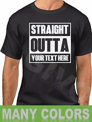 Custom Made Tee Straight Outta Shirt Personalized T-shirt Your Own Printed Text