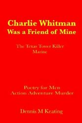 Charlie Whitman Was a Friend of Mine: The Texas Tower Killer Marine (Poetry For
