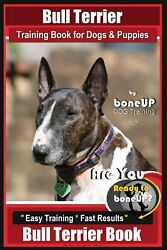 Bull Terrier Training Book for Dogs and Puppies by Bone Up Dog Training: Are You