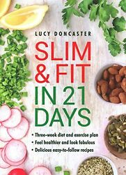 Slim and Fit in 21 Days: Three-Week Diet and Exercise Plan; Feel Healthier...