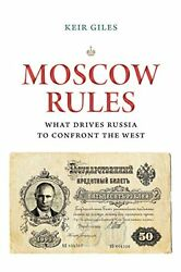 Moscow Rules: What Drives Russia to Confront the West (The Chatham House...