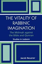 Vitality Of Rabbinic Imagination The Mishnah Against The Bible