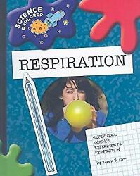 Super Cool Science Experiments Respiration Library Binding Tamra Orr
