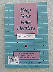 Keep Your Voice Healthy : A Guide to the Intelligent Use and Care of the Speakin