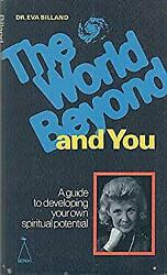 World Beyond and You : A Guide to Developing Your Own Spiritual Potential