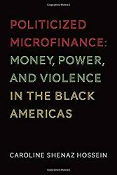 Politicized Microfinance Money Power And Violence In The Black Americas