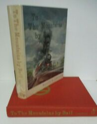 To The Mountains By Rail By Manville B Wakefield 1970 Signed 1st Ed In Dj