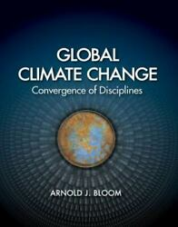 Global Climate Change : Convergence of Disciplines, Paperback by Bloom, Arnol...