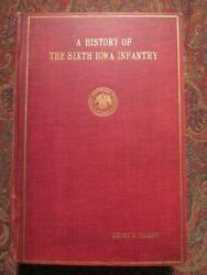 A History Of The Sixth Iowa Infantry - First Edition 1923 - Civil War