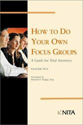 How to Do Your Own Focus Groups : A Guide for Trial Attorneys by David Ball