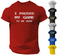 I Paused My Game to Be Here Funny Video Gamer Humor Joke for Men T Shirt