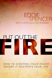 Put Out the Fire : How to Control Your Anger Before It Destroys Your Life