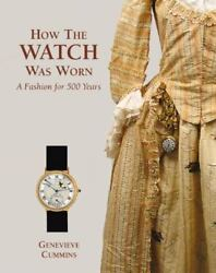 How The Watch Was Worn A Fashion For 500 Years Cummins, Genevieve