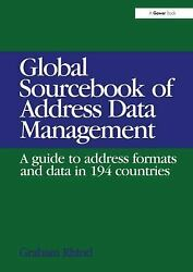 Global Sourcebook Of Address Data Management A Guide To Address Formats And Da