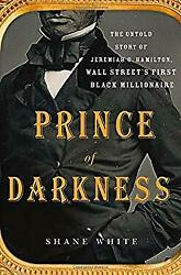 Prince of Darkness : The Untold Story of Jeremiah G. Hamilton Wall Street#x27;s Fir