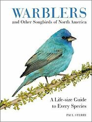 Warblers And Other Songbirds Of North America A Life-size Guide