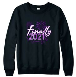 Finally 2021 Pullover Jumper New Years Holidays Gift For Her Printed Sweatshirt