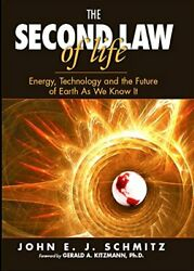 Second Law Of Life Energy Technology And The Future Of Earth As We Know It