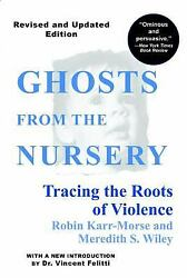 Ghosts From The Nursery Tracing The Roots Of Violence Robin Karr-morse