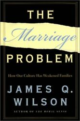Marriage Problem How Our Culture Has Weakened Families James Q. Wilson
