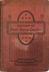 A J Sowell / History Of Fort Bend County Containing Biographical Sketches 1st Ed