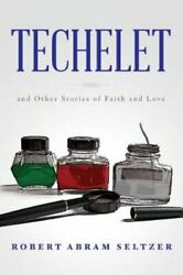 Techelet And Other Stories Of Faith And Love Seltzer, Robert Abram