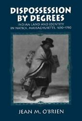 Dispossession By Degrees Indian Land And Identity In Natick Massachusetts 16