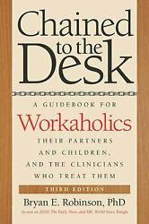 Chained To The Desk Third Edition A Guidebook For Workaholics Their Partner
