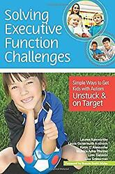 Solving Executive Function Challenges Simple Ways To Get Kids W