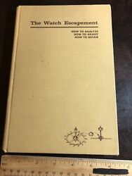 The Watch Escapement How To Analyze, How To Adjust, How To Repair Hardcover