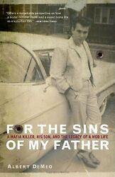 For the Sins of My Father: A Mafia Killer His Son and the Legacy of a Mob Life
